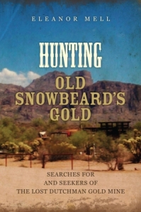 Hunting Old Snowbeard's Gold; Searches for and Seekers of the Lost Dutchman Gold Mine
